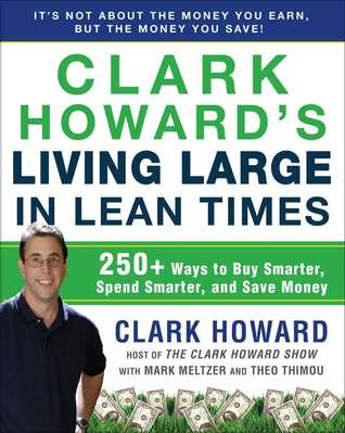 Clark Howard's Living Large in Lean Times: 250+ Ways to Buy Smarter, Spend Smarter, and Save Money (2011)