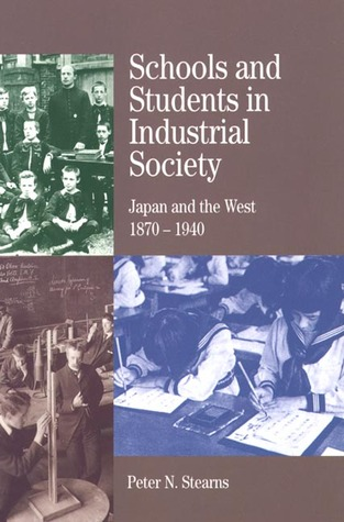 Schools and Students in Industrial Society: Japan and the West, 1870-1940 Peter N. Stearns