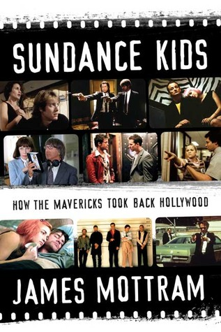 Sundance Kids: How the Mavericks Took Back Hollywood: How the Mavericks TooK Over Hollywood  by  James Mottram