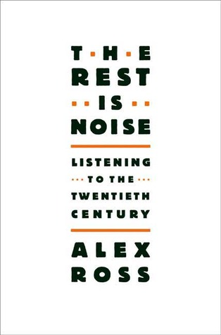 The Rest Is Noise: Listening to the Twentieth Century (Hardcover)