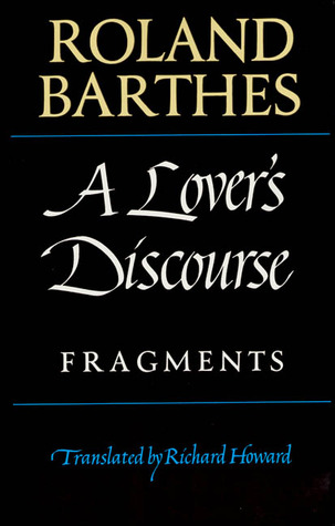 A Lovers Discourse: Fragments  by Roland Barthes, Richard Howard (Translator) />