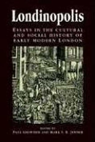 Londinopolis, c.1500 - c.1750: Essays in the Cultural and Social History of Early Modern London  by  Paul   Griffiths