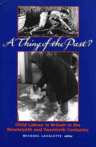 A Thing of the Past?: Child Labour in Britain in the Nineteenth and Twentieth Centuries  by  Michael Lavalette