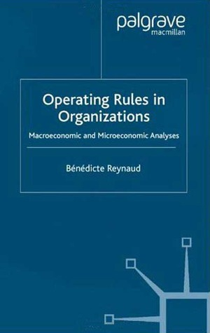 Operating Rules in Organizations: Macroeconomic and Microeconomic Analyses Benedicte Reynaud