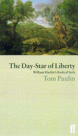 The Day-Star of Liberty: William Hazlitts Radical Style  by  Tom Paulin