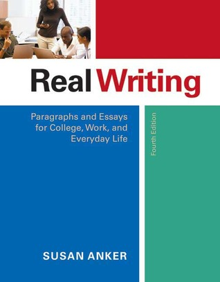 Real Writing: Paragraphs And Essays For College, Work, And Everyday Life  by  Susan Anker