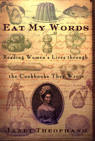 Eat My Words: Reading Womens Lives Through The Cookbooks They Wrote  by  Janet Theophano