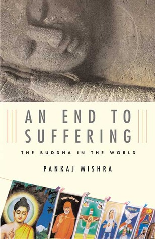 An End to Suffering: The Buddha in the World by Pankaj Mishra (cover art)