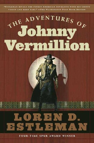 The Adventures of Johnny Vermillion by Loren D. Estleman
