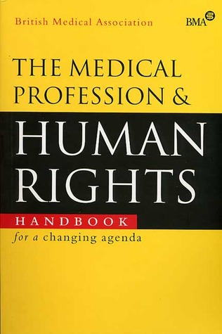 The Medical Profession And Human Rights: Handbook For A Changing Agenda British Medical Association