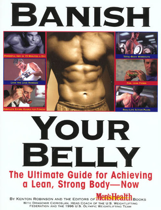 Banish Your Belly: The Ultimate Guide for Achieving a Lean, Strong Body-- Now Kenton Robinson