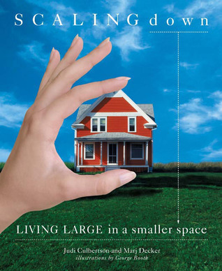 Scaling Down: Living Large in a Smaller Space, by Culberston and Decker