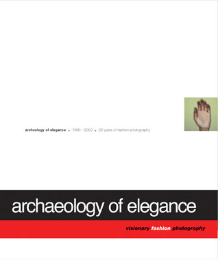 Archaeology of Elegance: 1980-2000 Twenty Years of Fashion Photography Marion de Beaupre