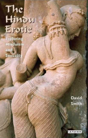The Hindu Erotic: Exploring Hinduism and Sexuality David Smith
