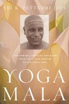 Yoga Mala: The Seminal Treatise and Guide from the Living Master of Ashtanga Yoga