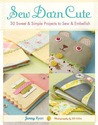 Sew Darn Cute: 30 Sweet & Simple Projects to Sew & Embellish