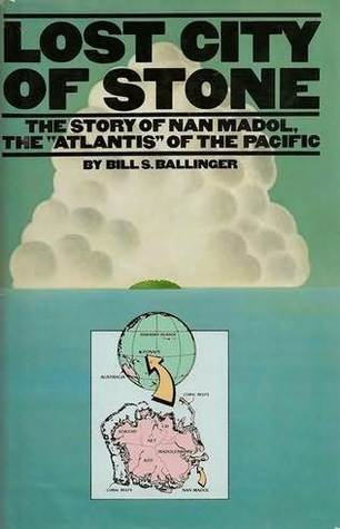 Lost City of Stone: The Story of Nan Madol, the Atlantis of the Pacific  by  Bill S. Ballinger