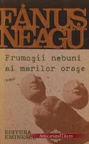 Frumoșii nebuni ai marilor orașe: Fals tratat despre iubire: Roman Fănuș Neagu