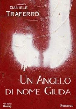 Un angelo di nome Giuda Daniele Traferro