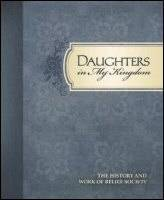 Daughters in My Kingdom: The History and Work of Relief Society (2011) by The Church of Jesus Christ of Latter-day Saints