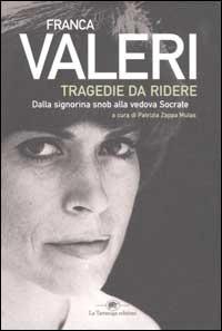 Tragedie da ridere: dalla Signorina snob alla Vedova Socrate  by  Franca Valeri