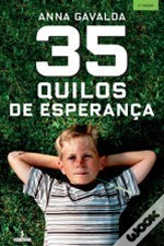 35 Quilos de Esperança - Um livro de afectos, esperança e crescimento  by  Anna Gavalda