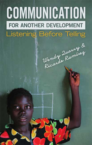 Communication for Another Development: Listening before Telling Wendy Quarry