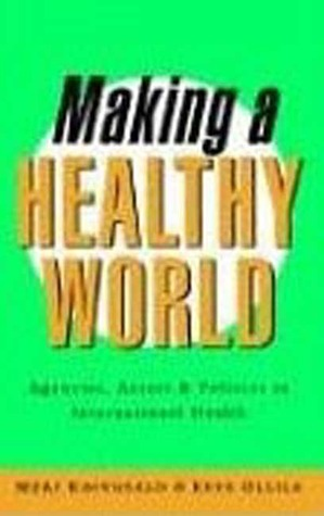 Making a Healthy World: Agencies, Actors and Policies in International Health  by  Meri Koivusalo