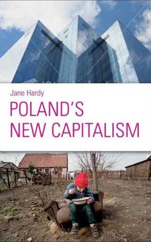 Polands New Capitalism  by  Jane Hardy