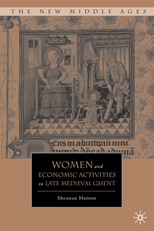 Women and Economic Activities in Late Medieval Ghent Shennan Hutton