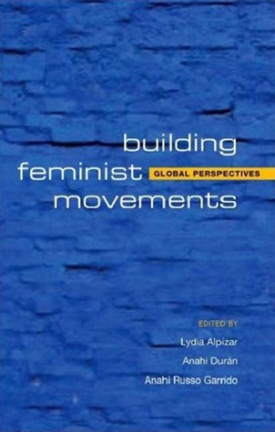 Building Feminist Movements and Organizations: Global Perspectives  by  Lydia Alpizar