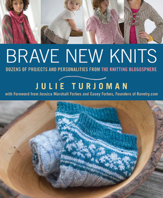 Brave New Knits: 26 Projects and Personalities from the Knitting Blogosphere (2010)