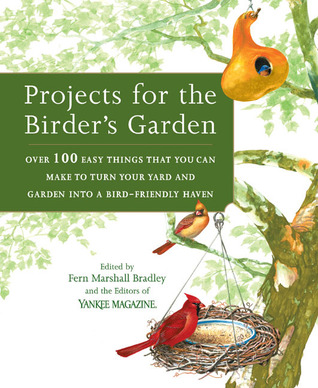 Projects for the Birders Garden: Over 100 Easy Things That You can Make to Turn Your Yard and Garden into a Bird-Friendly Haven  by  Fern Marshall Bradley