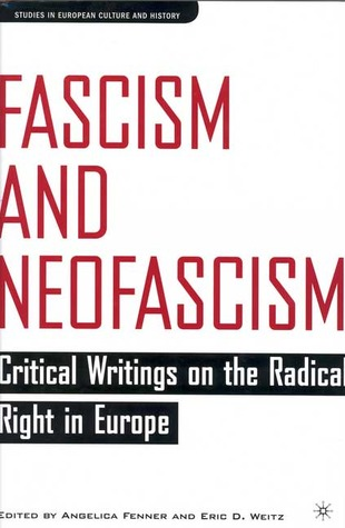 Fascism and Neofascism: Critical Writings on the Radical Right in Europe Eric Weitz