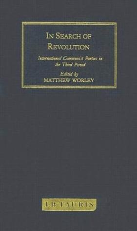 In Search of Revolution: International Communist Parties in the Third Period Matthew Worley