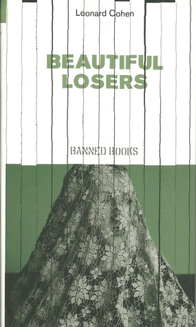 Beautiful Losers (Independent Banned Books series #10)  by  Leonard Cohen