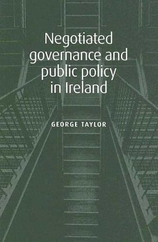 Negotiated Governance and Public Policy in Ireland George R. Taylor