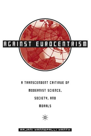 Against Eurocentrism: A Transcendent Critique of Modernist Science, Society, and Morals Rajani Kannepalli Kanth
