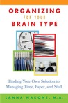 Organizing for Your Brain Type: Finding Your Own Solution to Managing Time, Paper, and Stuff
