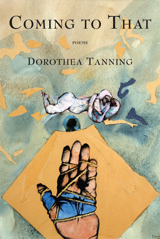 Coming to That: Poems Dorothea Tanning