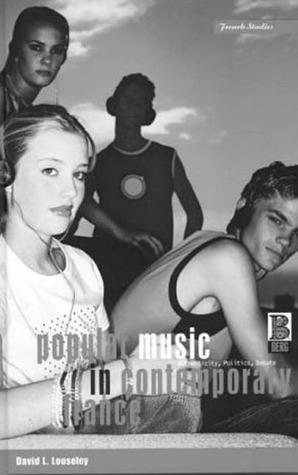 Popular Music in Contemporary France: Authenticity, Politics, Debate David L. Looseley