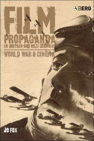 Film Propaganda in Britain and Nazi Germany: World War II Cinema Jo Fox