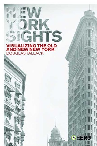 New York Sights: Visualizing Old and New New York  by  Douglas Tallack