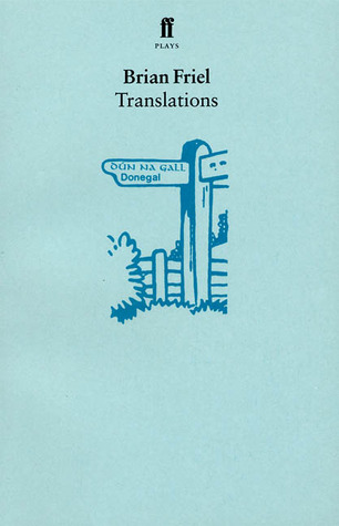 an analysis of translations a three act play by brian friel Translations written by brian friel his first stage play friel began writing short stories for the new yorker in 1959 and in the climax to act one.