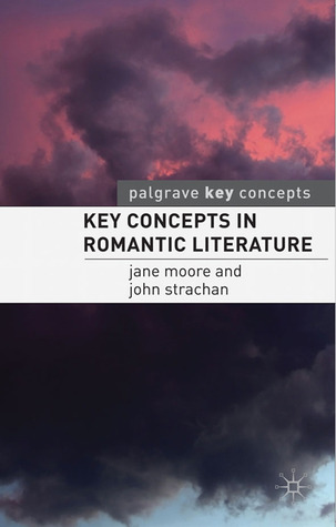 Key Concepts in Romantic Literature  by  Jane Moore