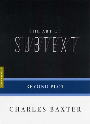Book Review: Charles Baxter's The Art of Subtext: Beyond Plot