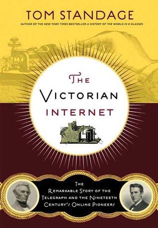 The Remarkable Story of the Telegraph and the Nineteenth Century's On-line Pioneers - Tom Standage