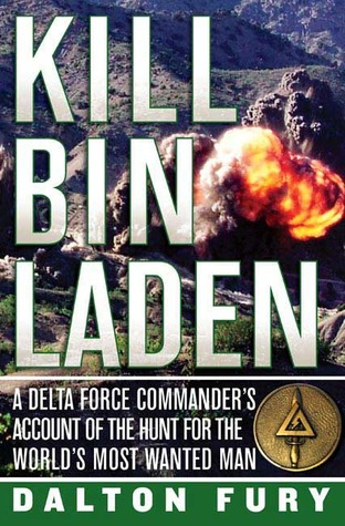 Kill Bin Laden -  A Delta Force Commander's Account of the Hunt for the World's Most Wanted Man  - Dalton Fury