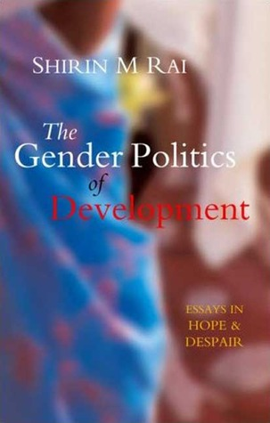 gender politics of development. essays in hope and despair The gender politics of development: essays in hope and despair (shirin m rai.
