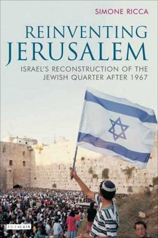 Reinventing Jerusalem: Israels Reconstruction of the Jewish Quarter after 1967  by  Simone Ricca